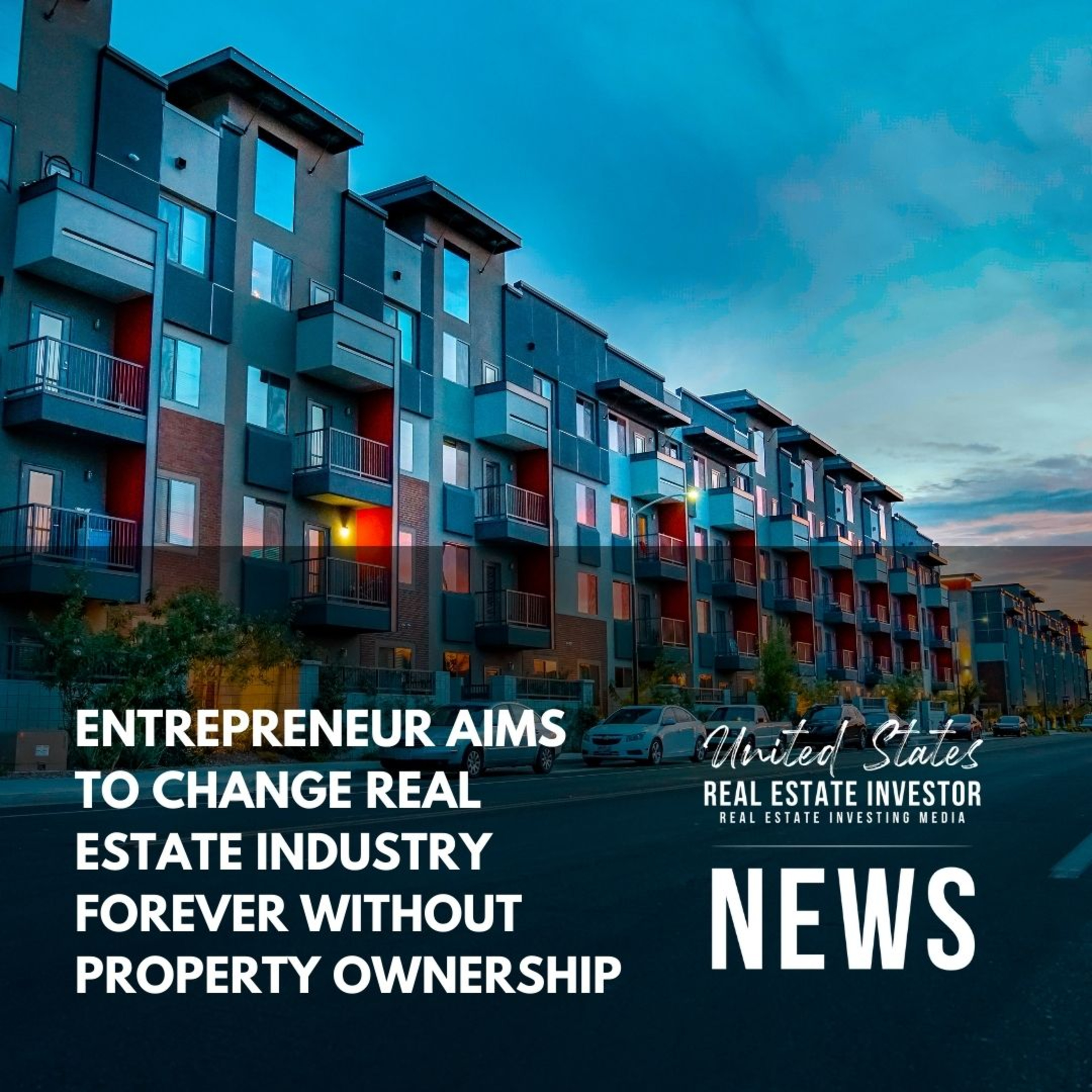 Entrepreneur Aims To Change Real Estate Industry Forever Without Property Ownership
