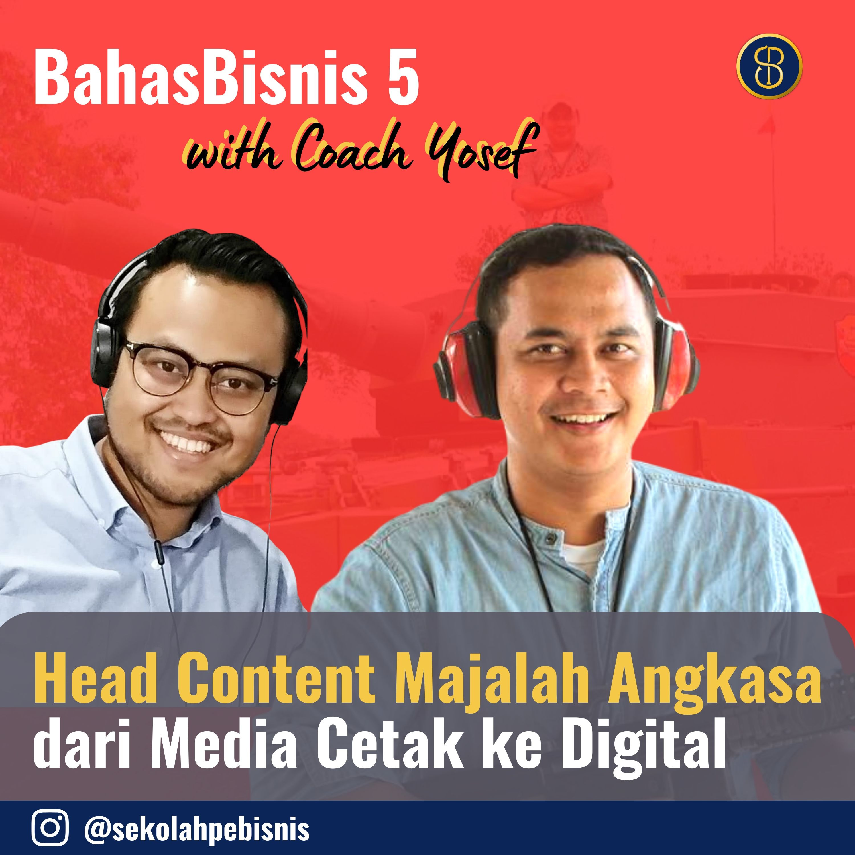 #BahasBisnis5: Bagaimana Adaptasi Media Cetak ke Digital dari Majalah Angkasa yang Dulu dibawah Kompas Gramedia (Interview dengan Head of Content)