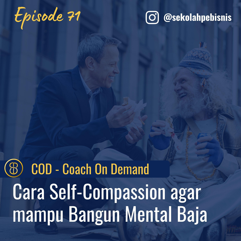 #COD [Ep71]: Cara Self-Compassion agar Seorang Pebisnis mampu Membangun Mental Baja