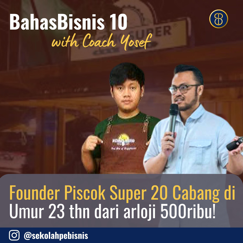 #BahasBisnis [Ep10]: Cara umur 23 tahun tapi bisa punya 20 Cabang dengan Modal Bisnis 500ribu! (Abi, Founder Piscok Super)