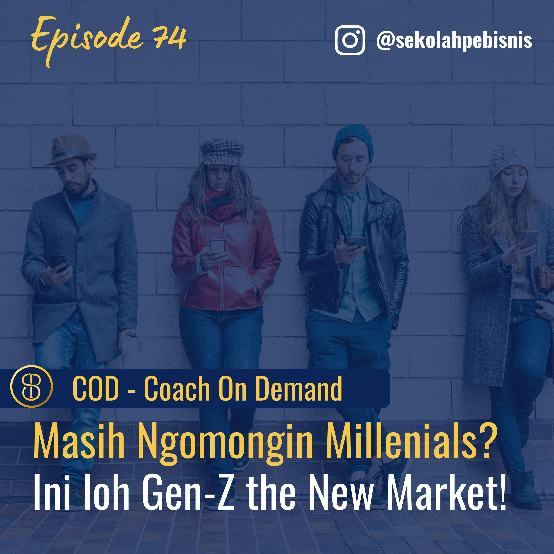 #COD [Ep74]: Masih Ngomongin Millenials? Ini loh Gen-Z the New Market!