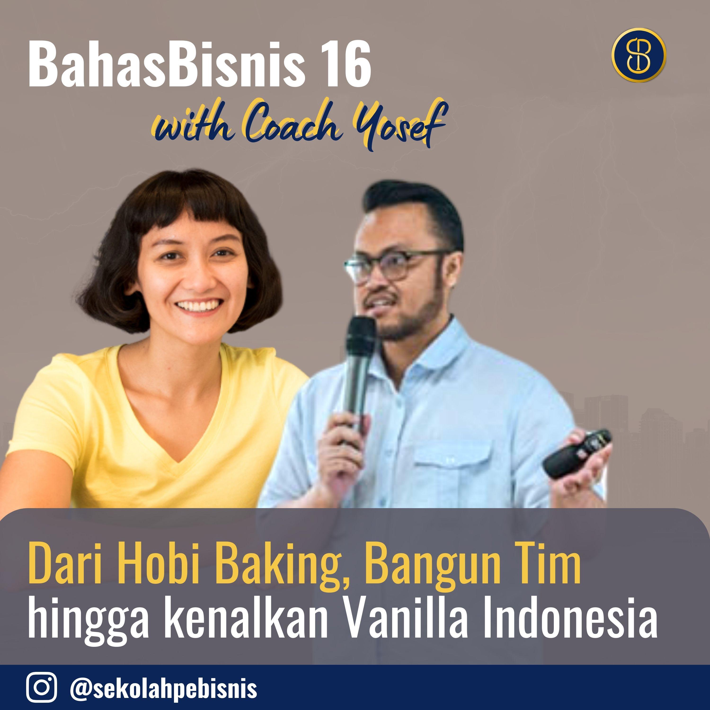 #BahasBisnis [Ep16]: Dari Hobi Baking, Bangun Tim hingga kenalkan Vanilla Indonesia