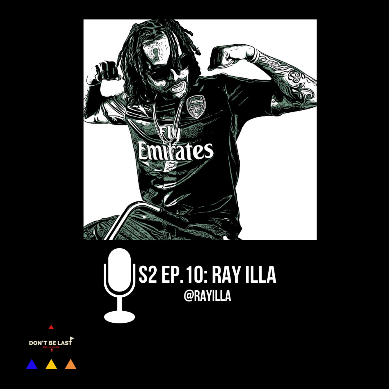 S2 Ep.10: Ray iLLa