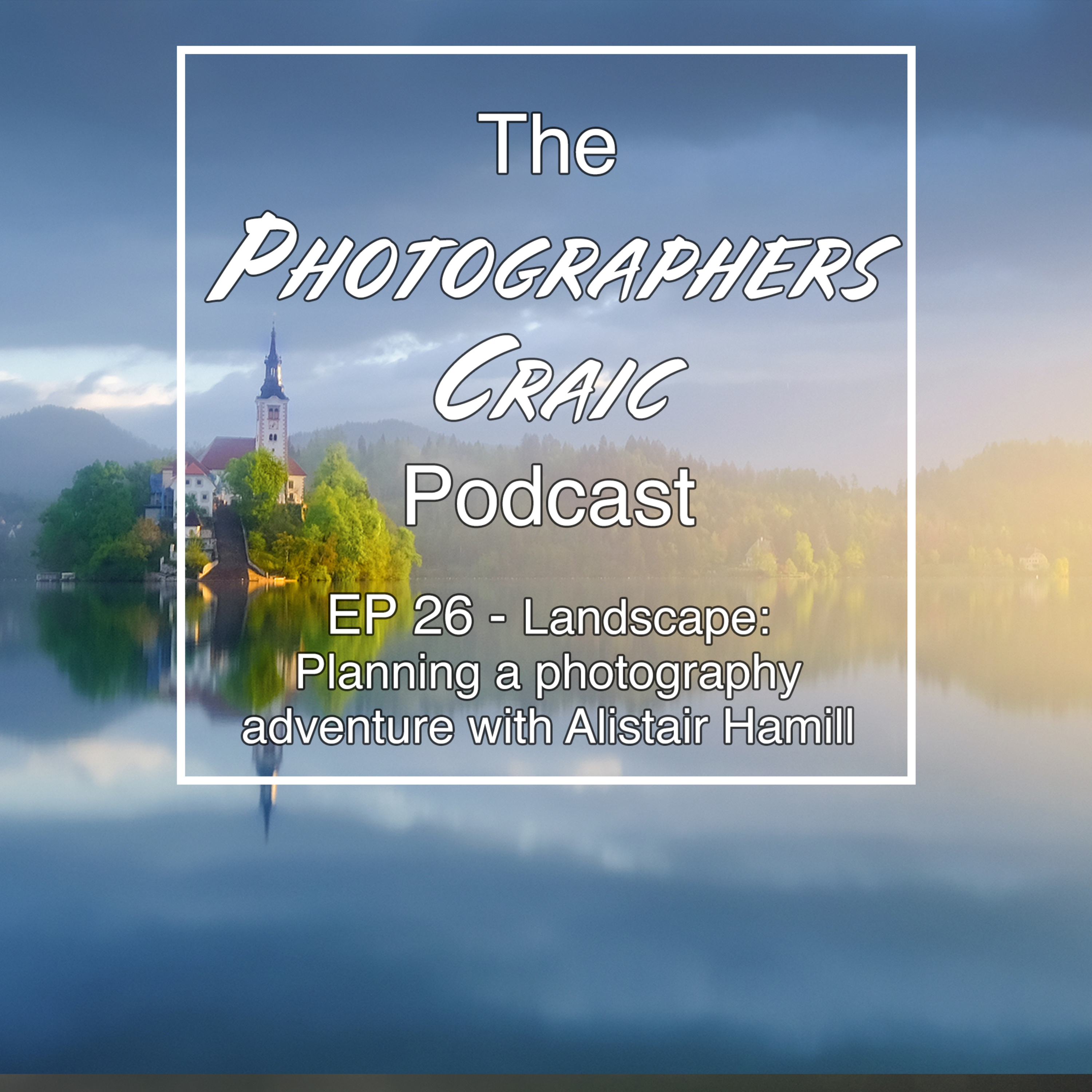 EP 26- Planning a photography adventure with Alistair Hamill.