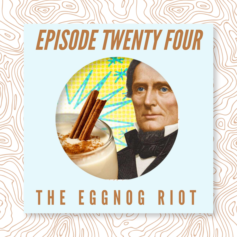 24 - The Eggnog Riot