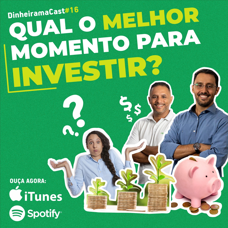 Qual o melhor momento para investir? | DinheiramaCast#E16S03
