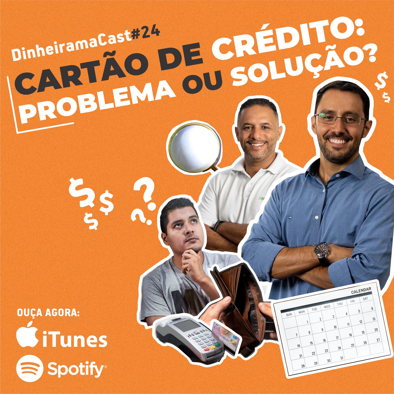 Cartão de crédito: Problema ou solução? | DinheiramaCast#E24S03