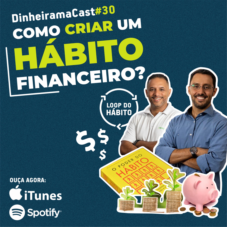 Como criar uma hábito financeiro? | DinheiramaCast#E30S04