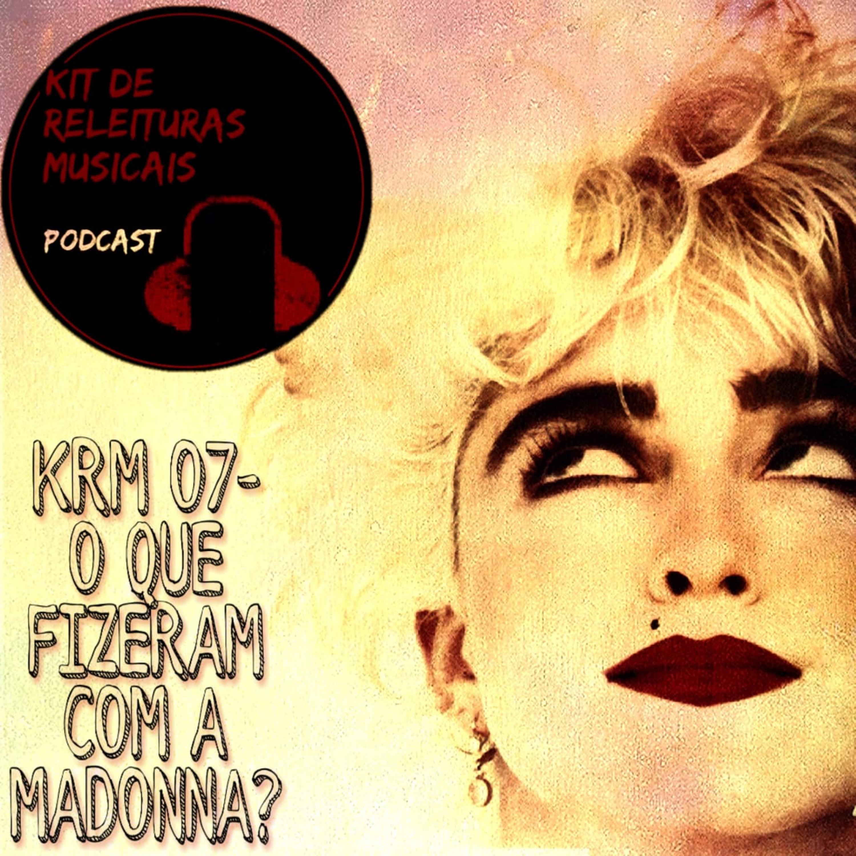 KRM07- O que fizeram com a Madonna?