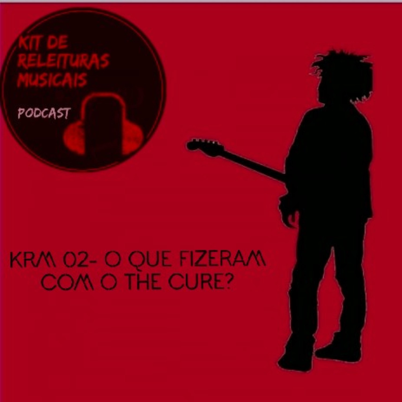 KRM02- O que fizeram com o The Cure? (Boys Don´t Cry)