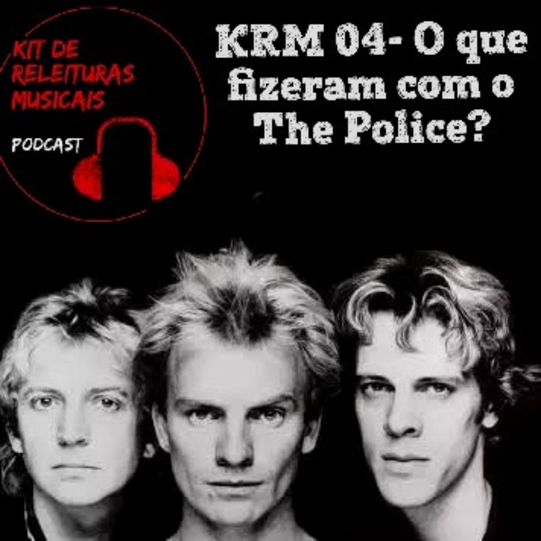 KRM04- O que fizeram com o The Police?
