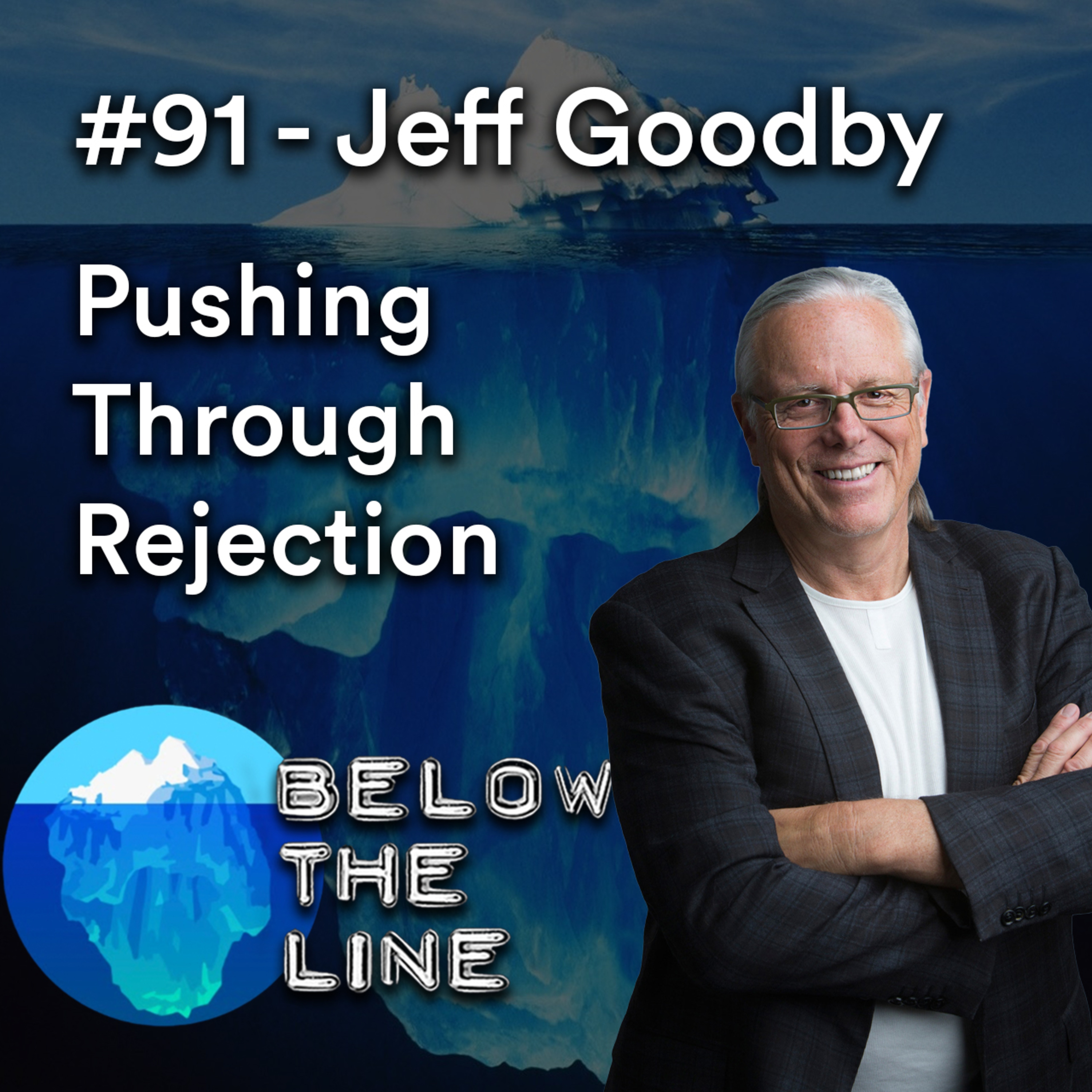 #91 — Jeff Goodby — Pushing Through Rejection