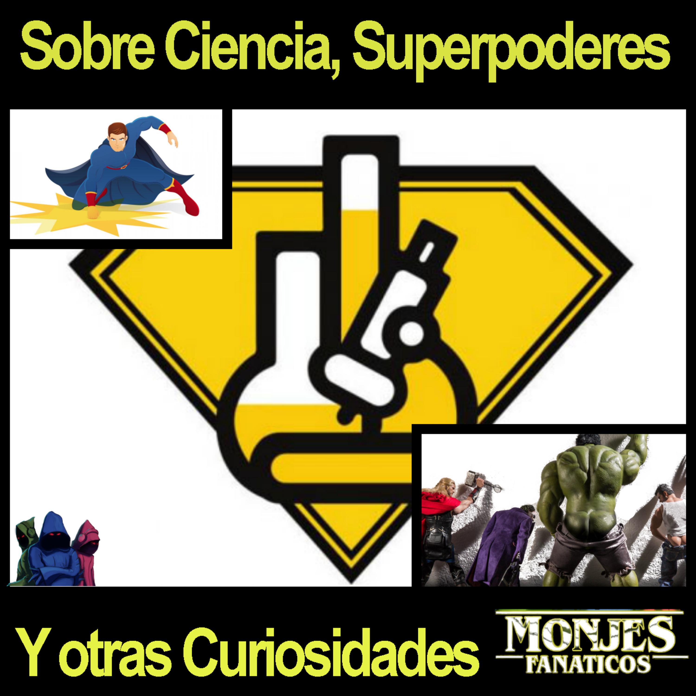 115. Ciencia de los superpoderes y otras curiosidades.