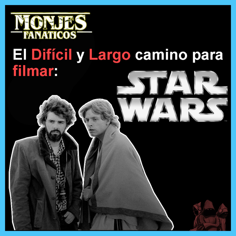 122. El Difícil y Largo Camino para Filmar STAR WARS. 🤔