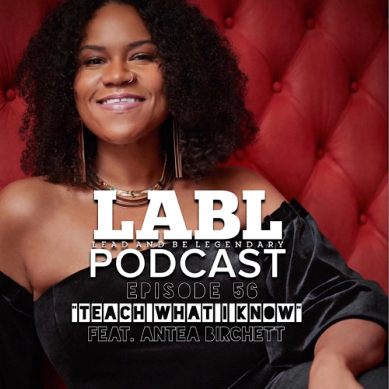 "#56 ""Teach What I Know"" (feat. Antea Birchett)"