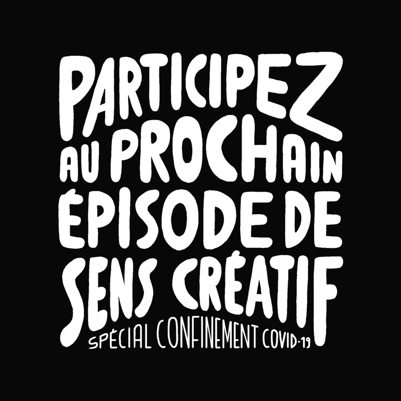 PARTICIPEZ AU PROCHAIN ÉPISODE DE SENS CRÉATIF ! | Épisode collectif spécial confinement Covid-19