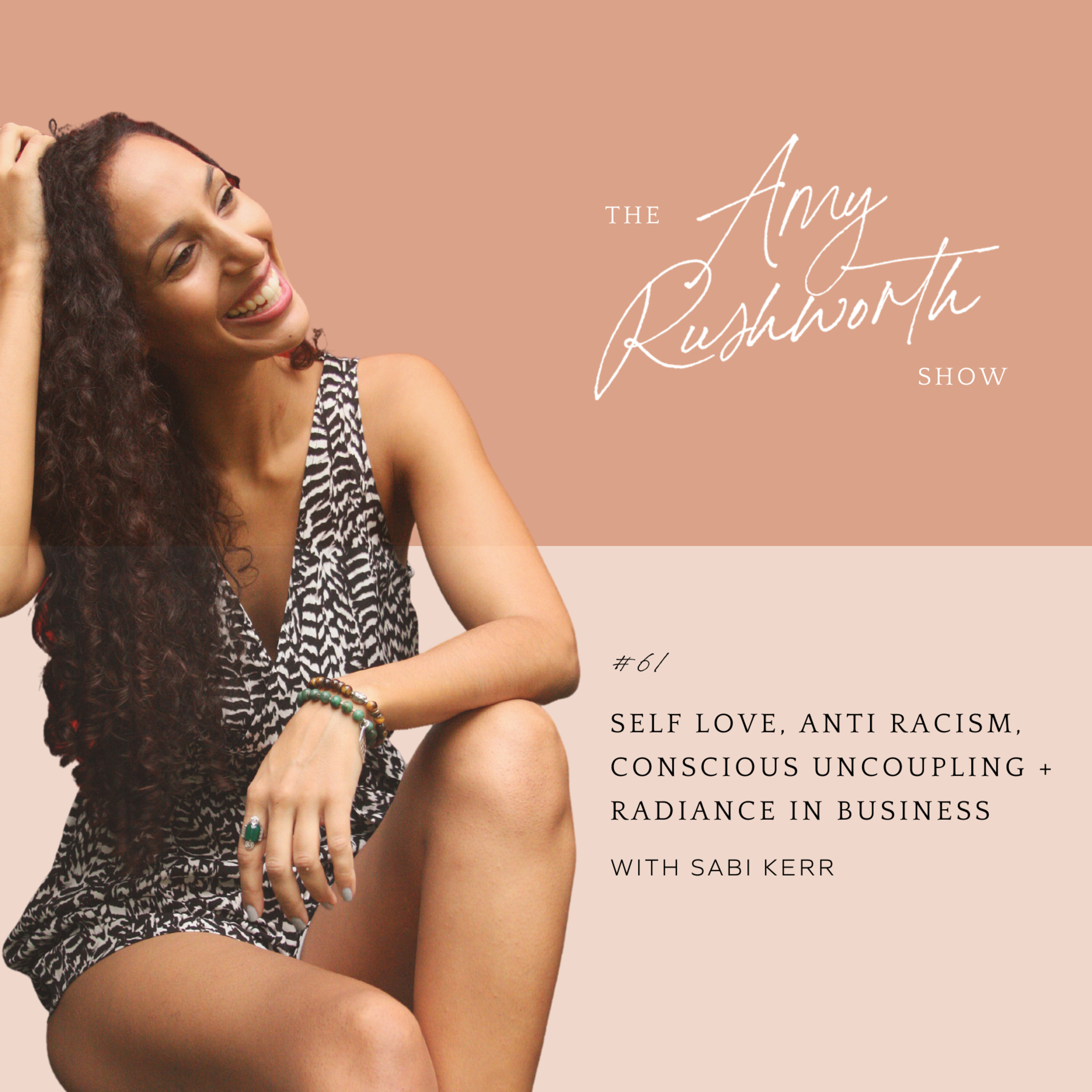 61 - Self Love, Anti Racism, Conscious Uncoupling and Radiance in Business with Sabi Kerr