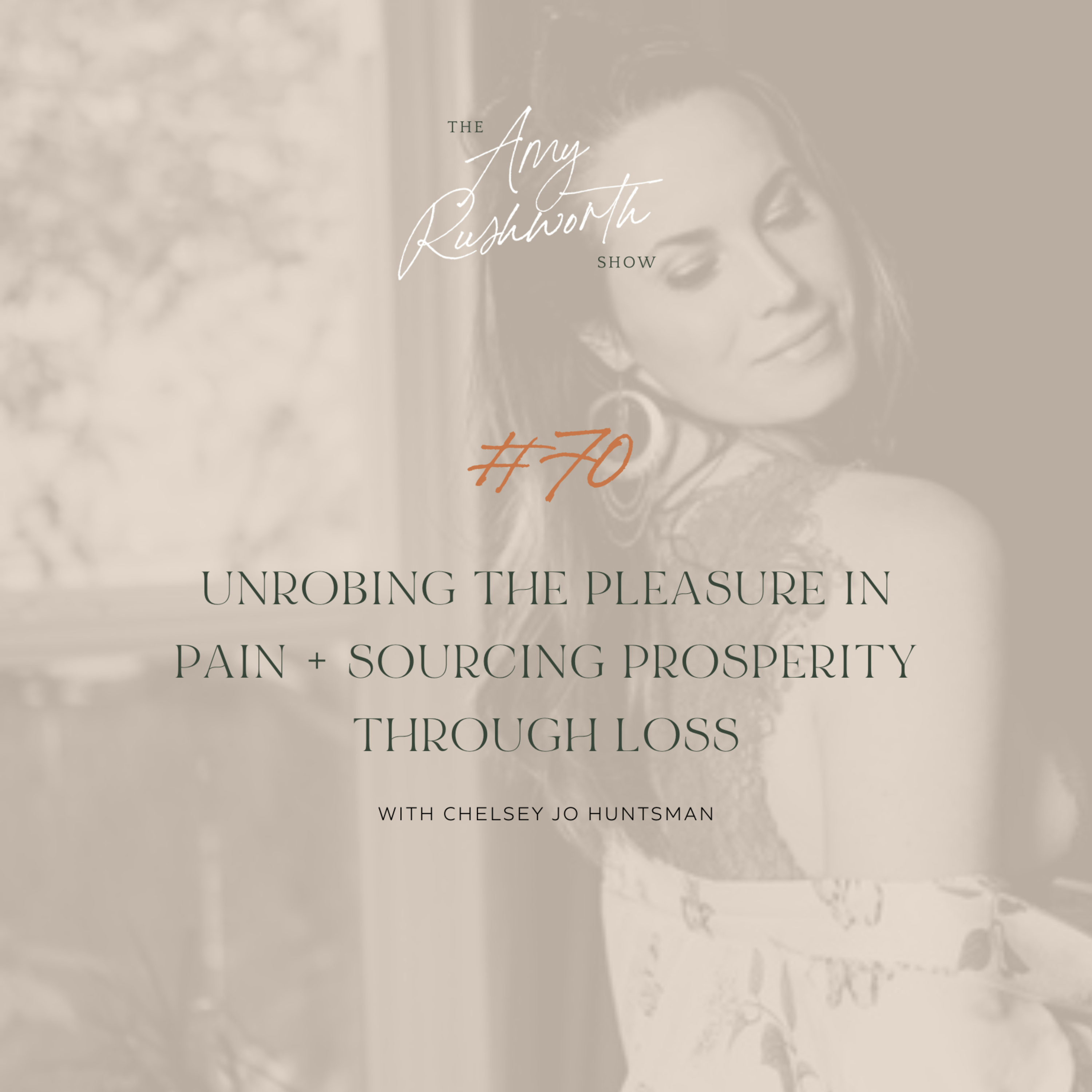 70 - Unrobing the Pleasure in Pain + Sourcing Prosperity Through Loss with Chelsey Jo Huntsman