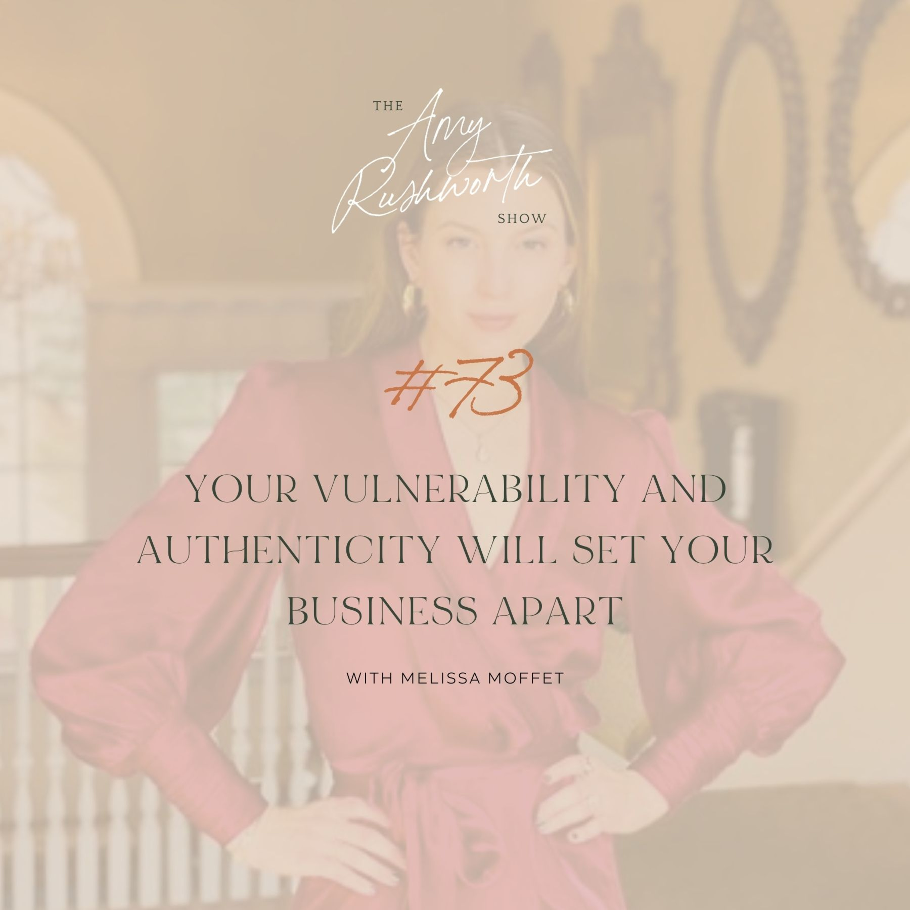 73 - Your Vulnerability + Authenticity Will Set Your Business Apart with Melissa Moffet