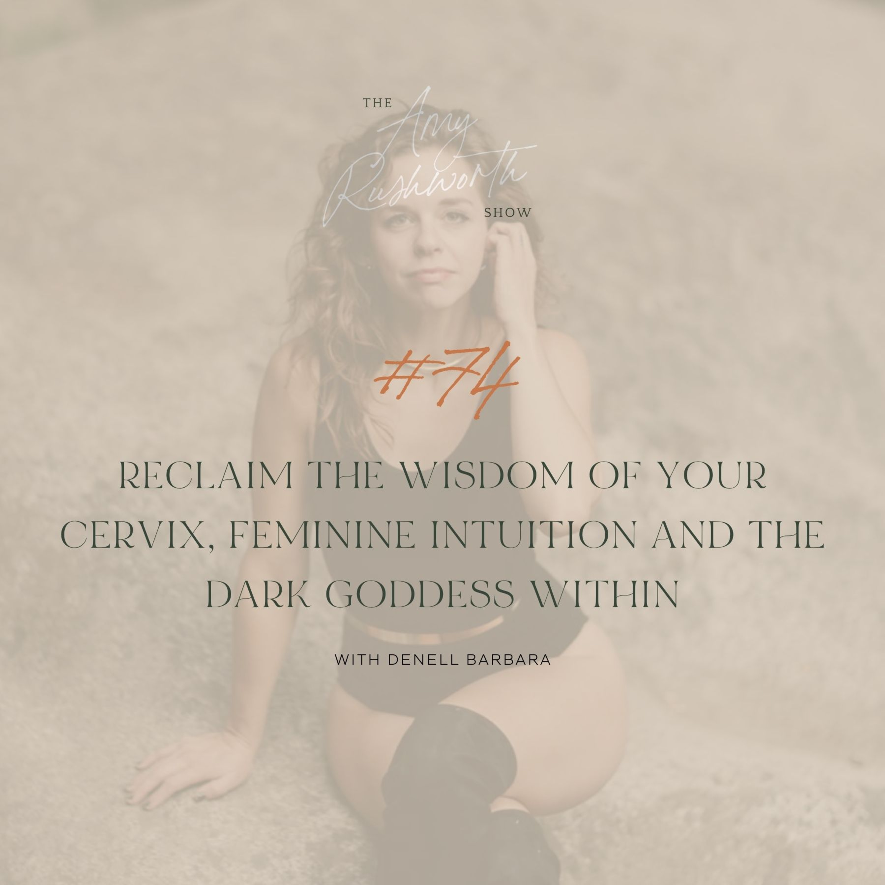74 - Reclaim The Wisdom of Your Cervix, Feminine Intuition and the Dark Goddess Within with Denell Barbara