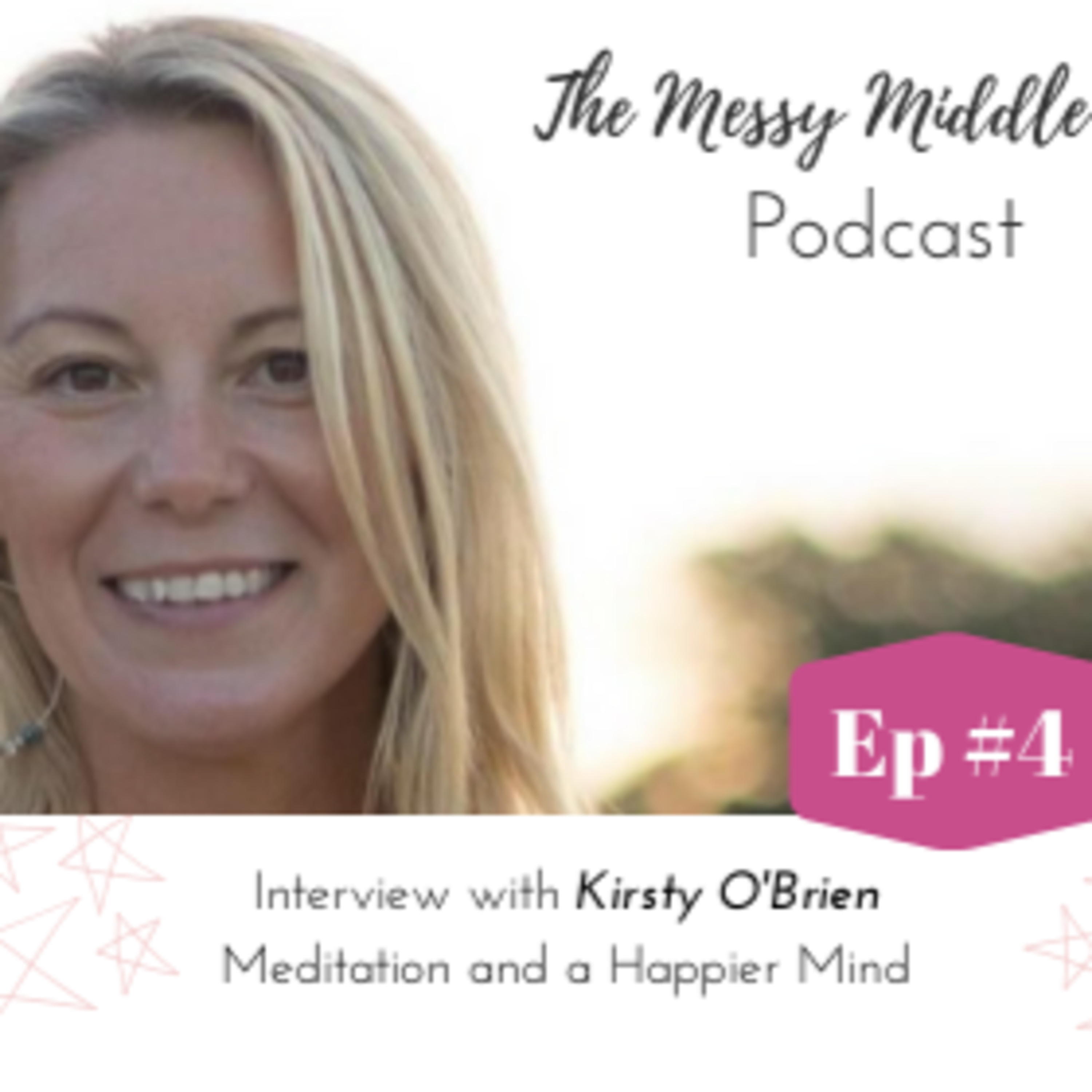 #4 Interview with Kirsty O'Brien - Meditation and a happier Mind