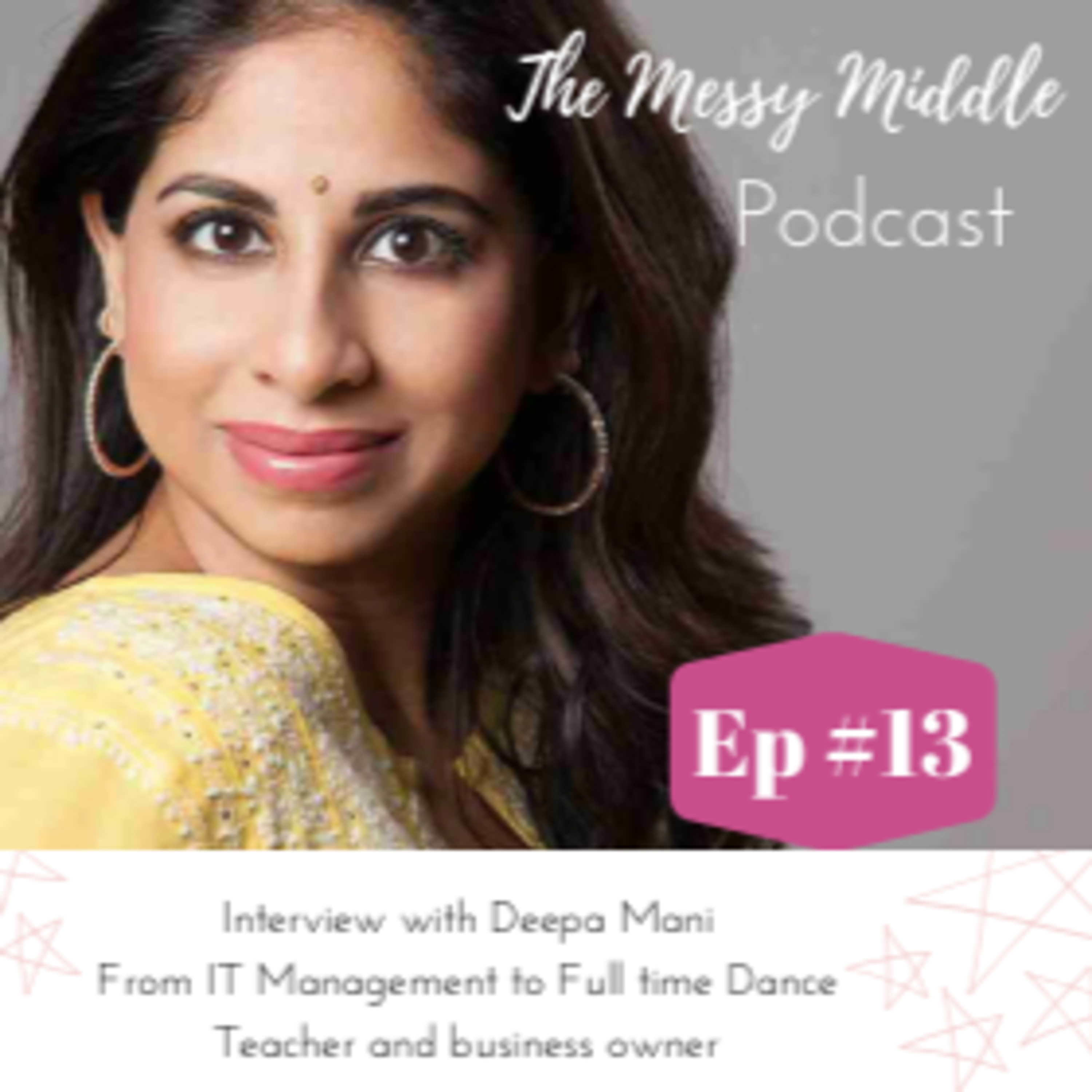 #13 Interview with Deepa Mani - From IT Management to Full time Dance Teacher and Business Owner