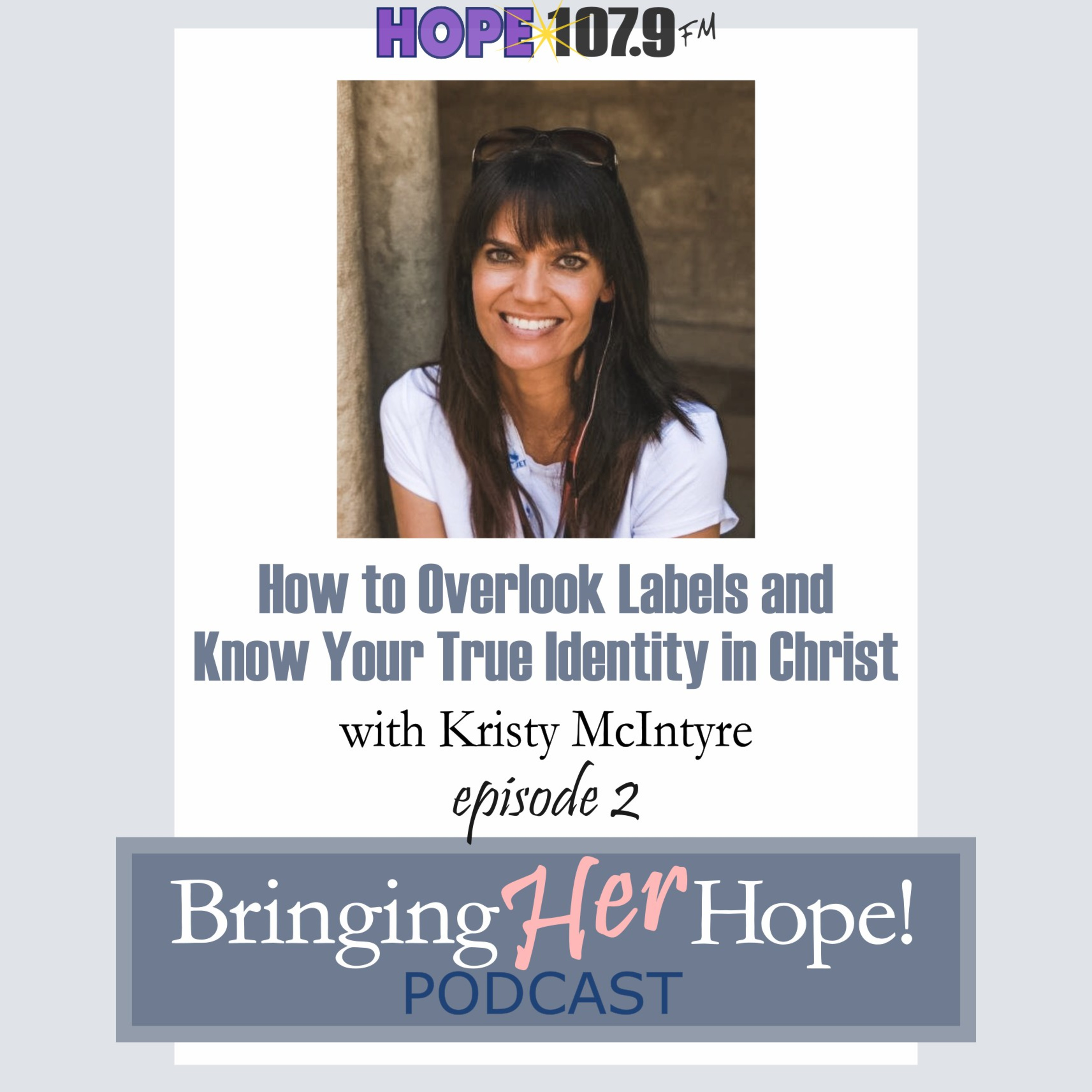 Episode 2: How to overlook labels and know your true identity in Christ with special guest Kristy McIntyre