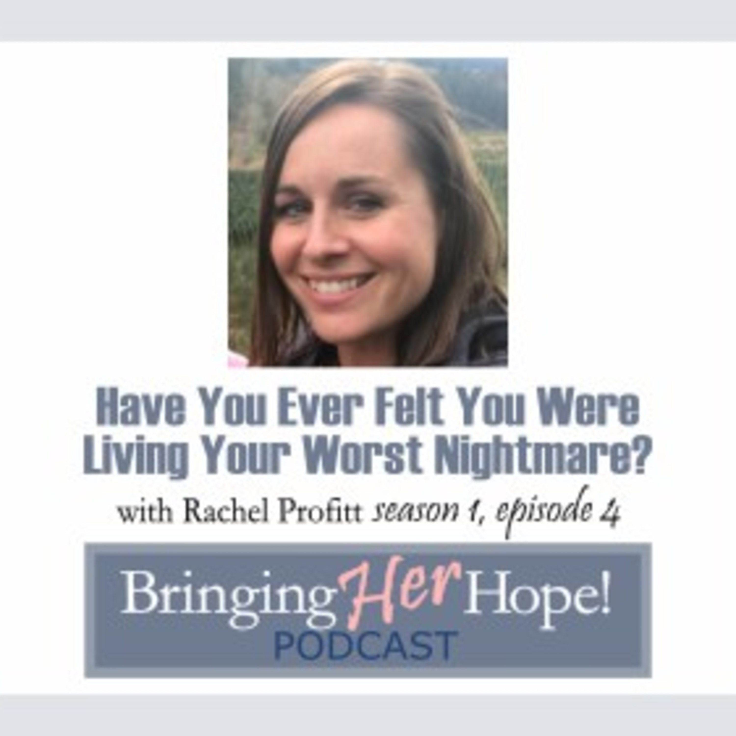 Episode 4: Have you ever felt you were living your worst nightmare? Special Guest Rachel Profitt