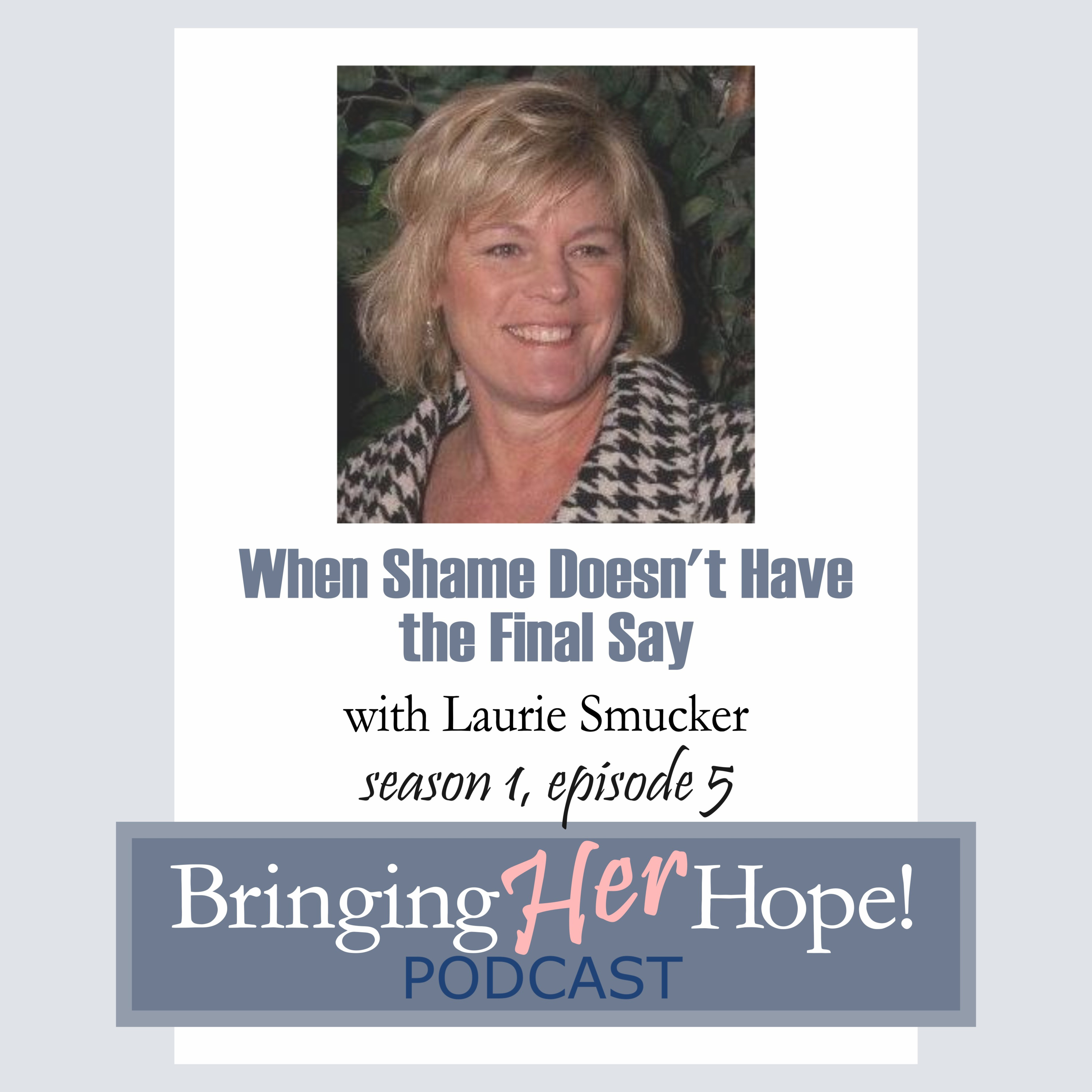 Episode 5: When shame doesn't have the final say with special guest Laurie Smucker