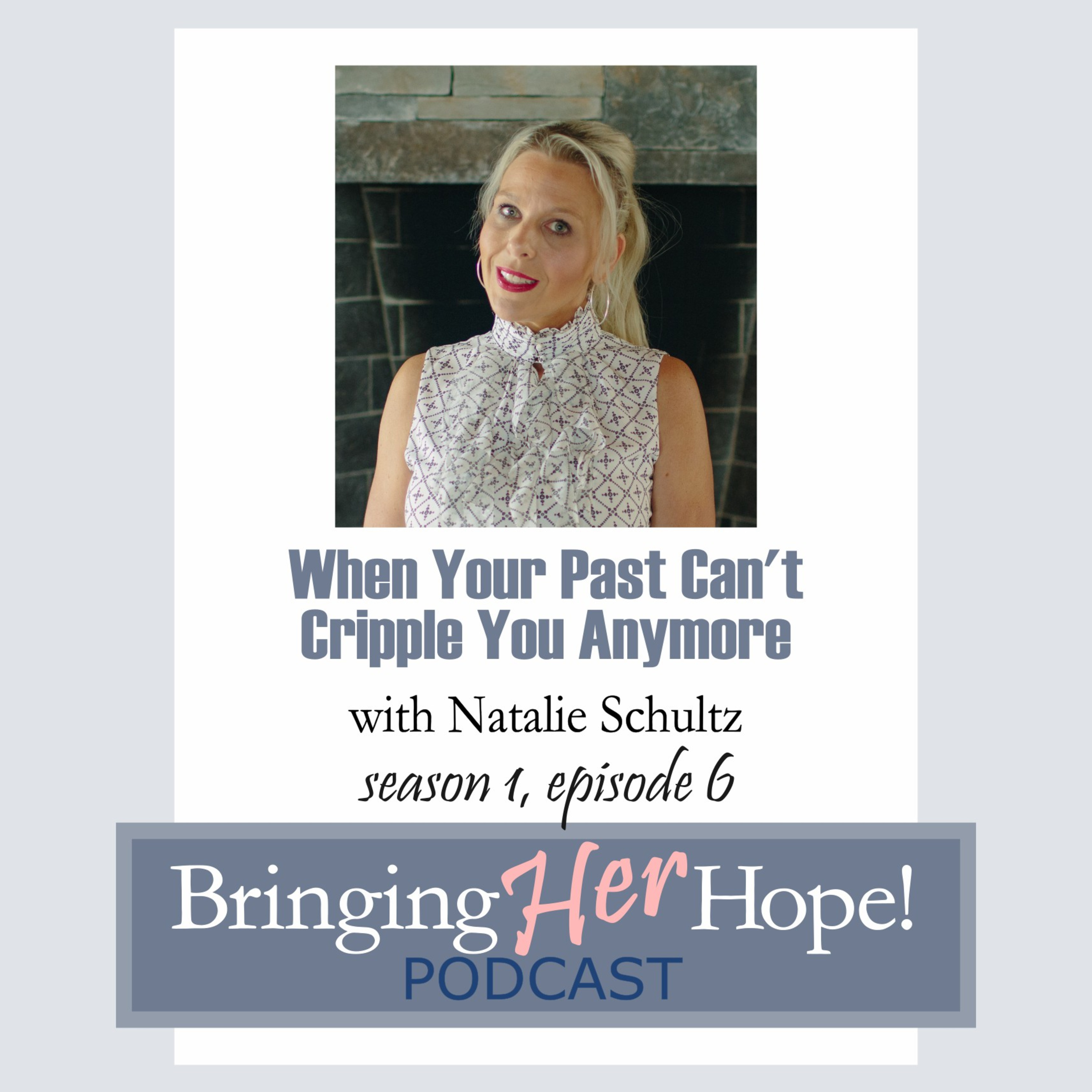 Episode 6: When your past can't cripple you anymore with special guest Natalie Schulz