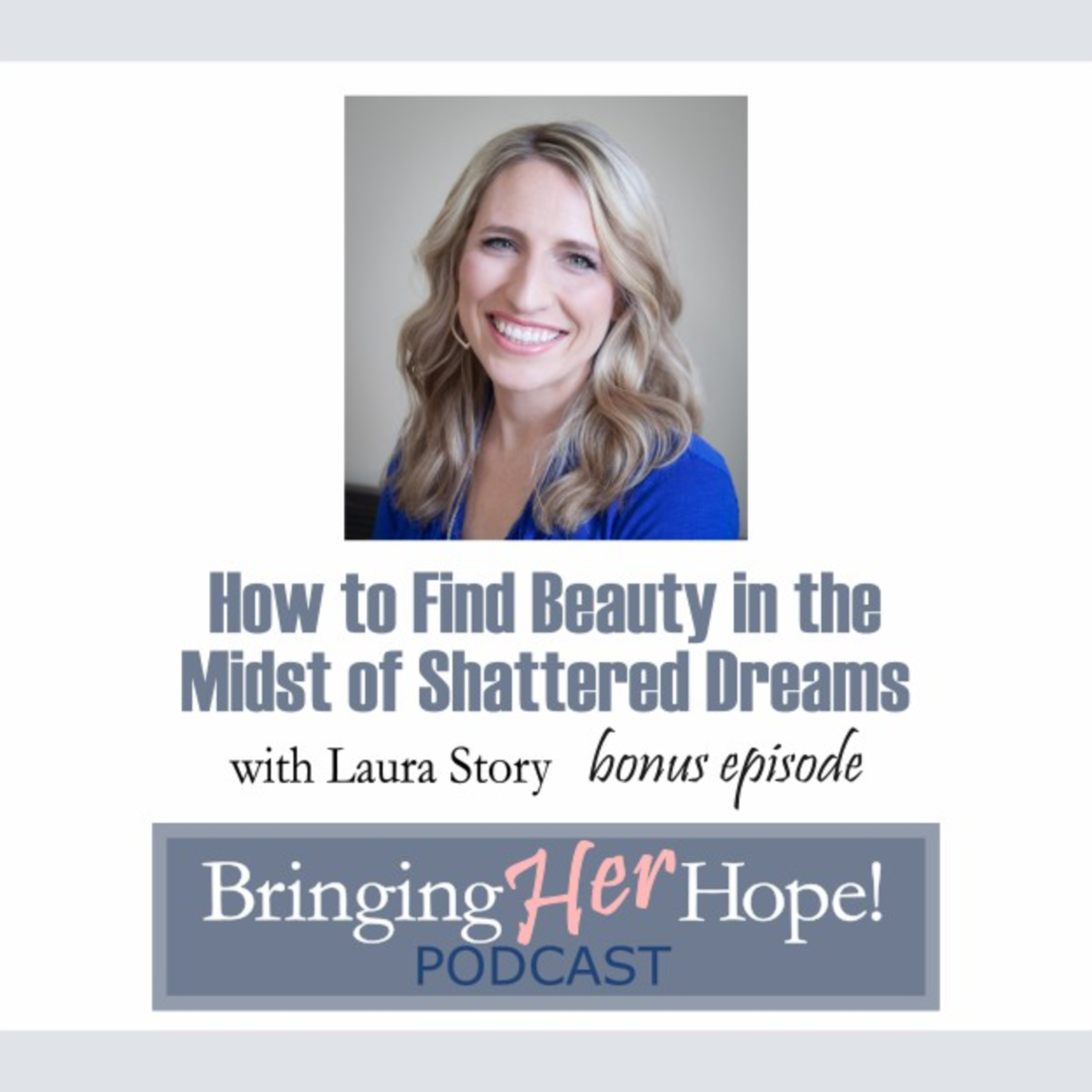BONUS EPISODE with special guest Laura Story: How to find beauty in the midst of shattered dreams