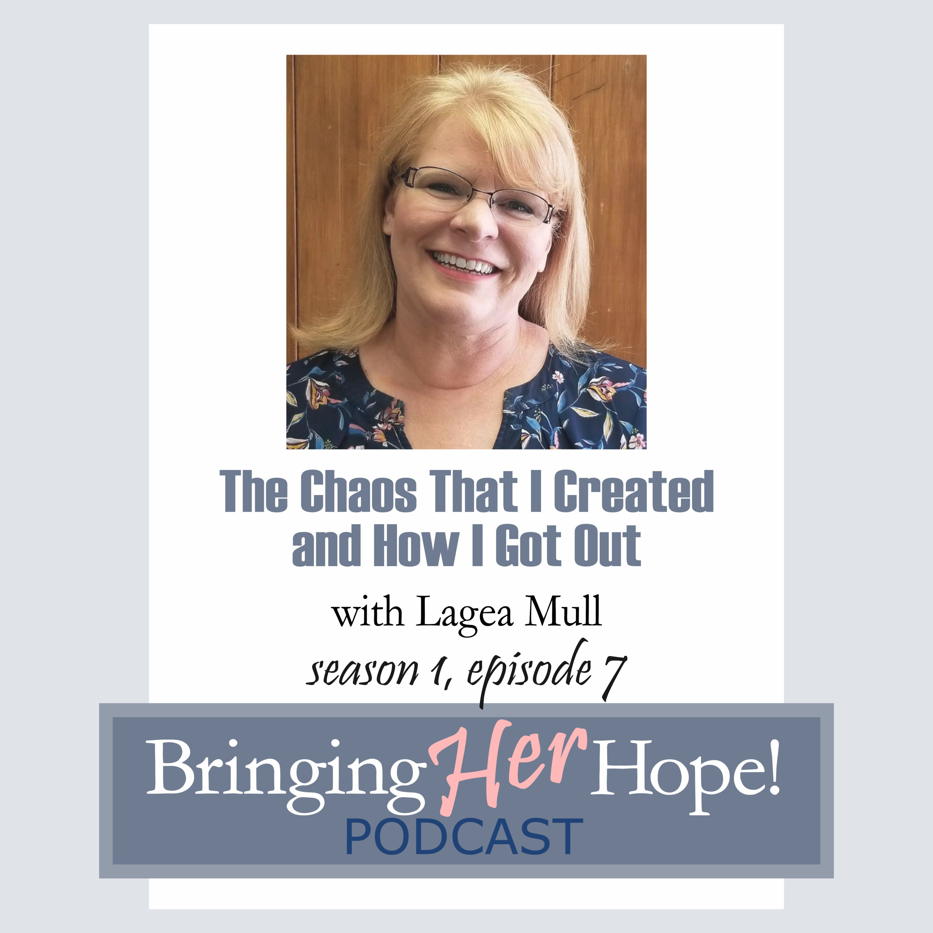 Episode 7: The chaos that I created and how I got out with special guest Lagea Mull