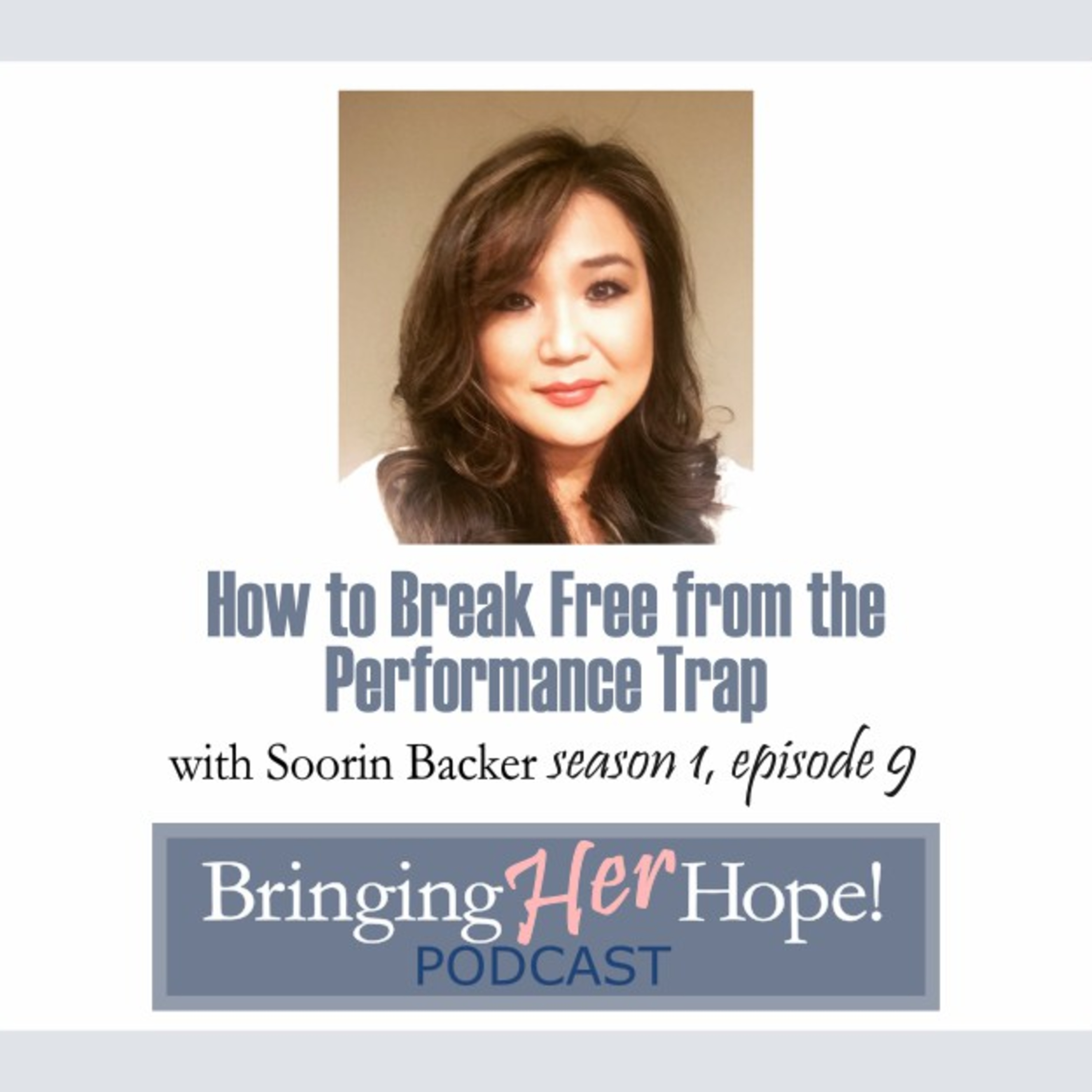 Episode 9: How to break free from the performance trap with special guest Soorin Backer