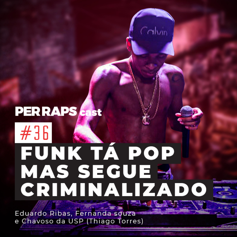 Funk tá pop, mas segue criminalizado