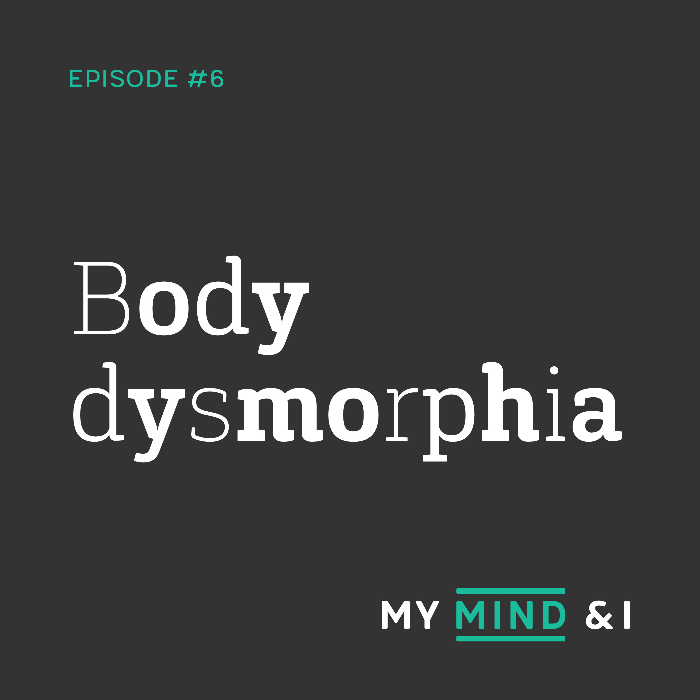 #6 Body dysmorphia