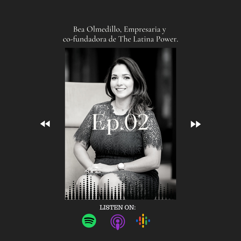 Episodio 2: Bea Olmedillo, Empresaria y co-fundadora de The Latina Power.