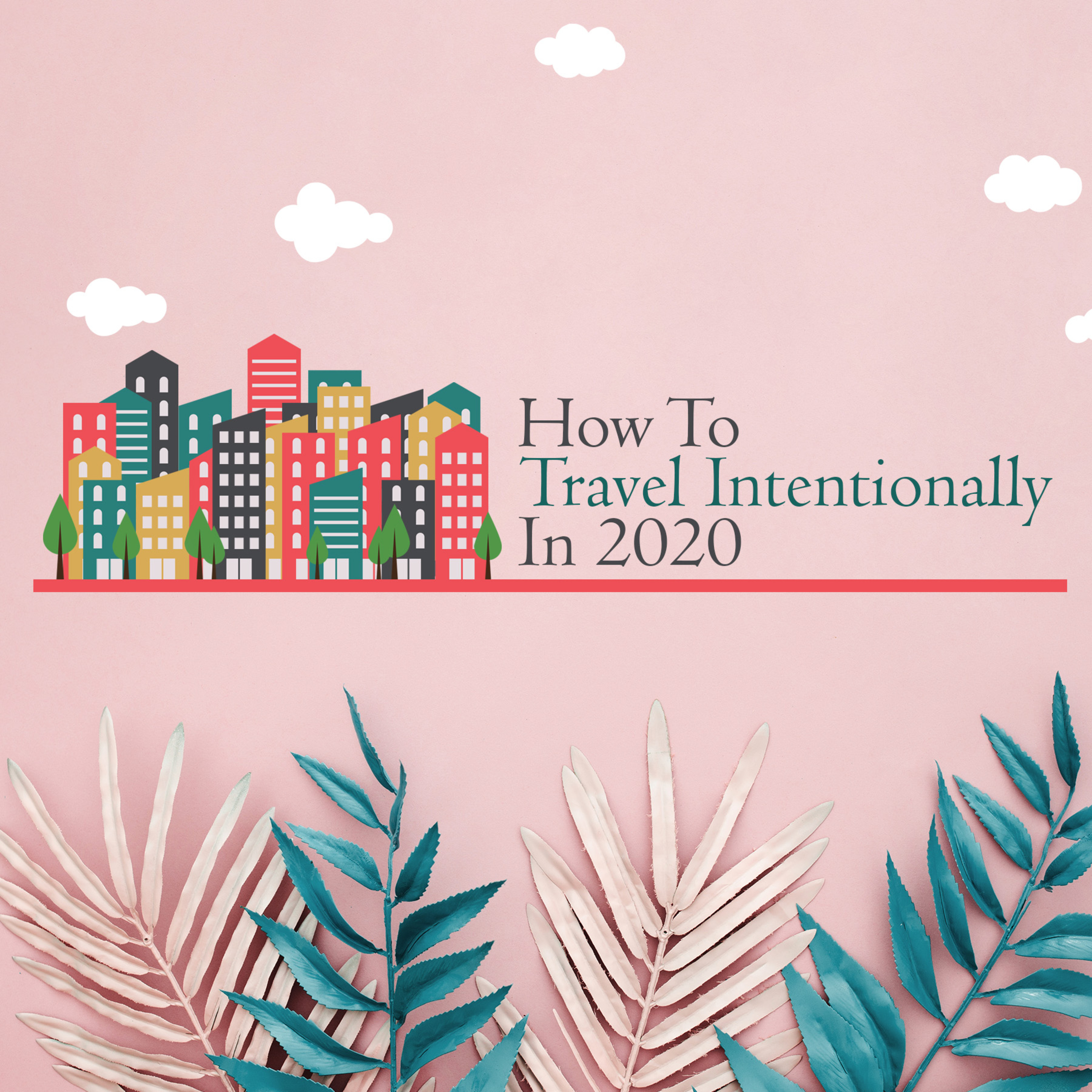 How To Travel Intentionally in 2020