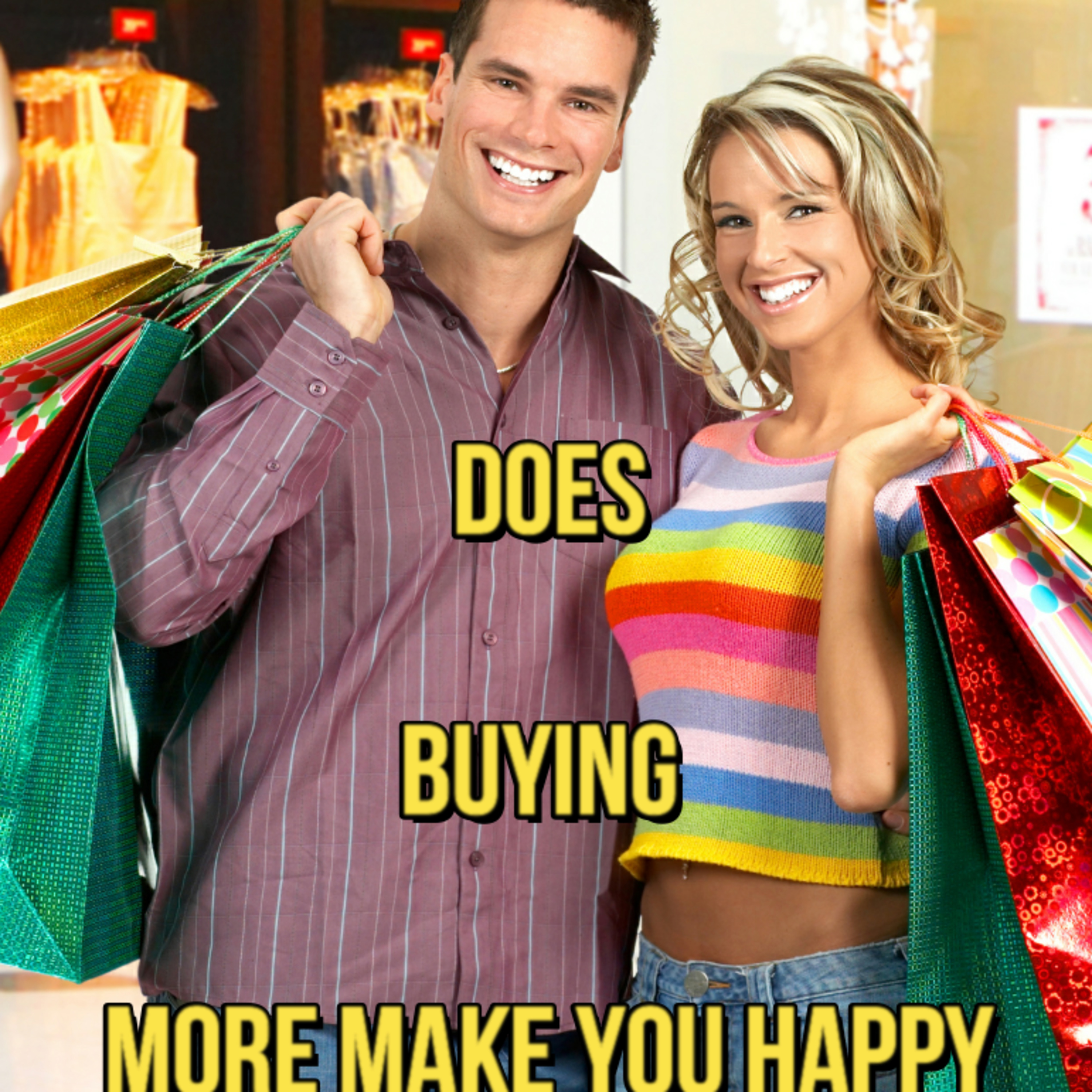 Are you happy when you buy more or less?