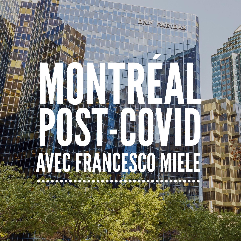 Montreal Post-COVID, avec Francesco Miele. Par Dr. Bak
