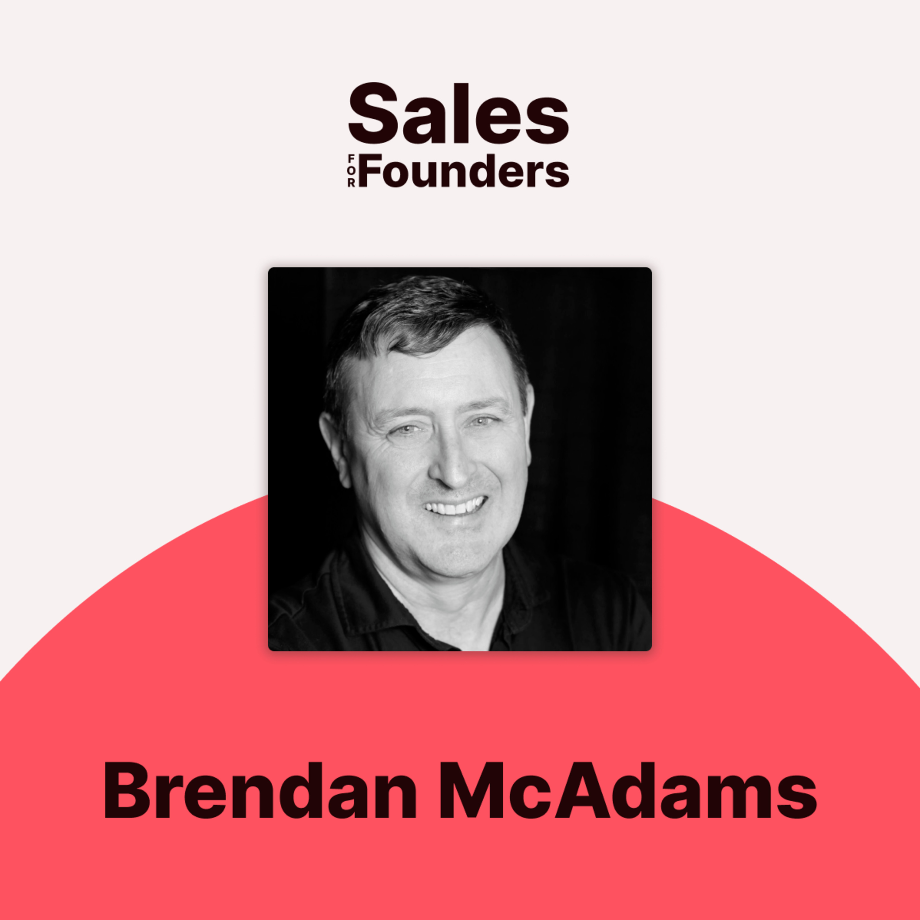 Lessons from 20+ years of sales success — with Brendan McAdams, cofounder of Expertscape