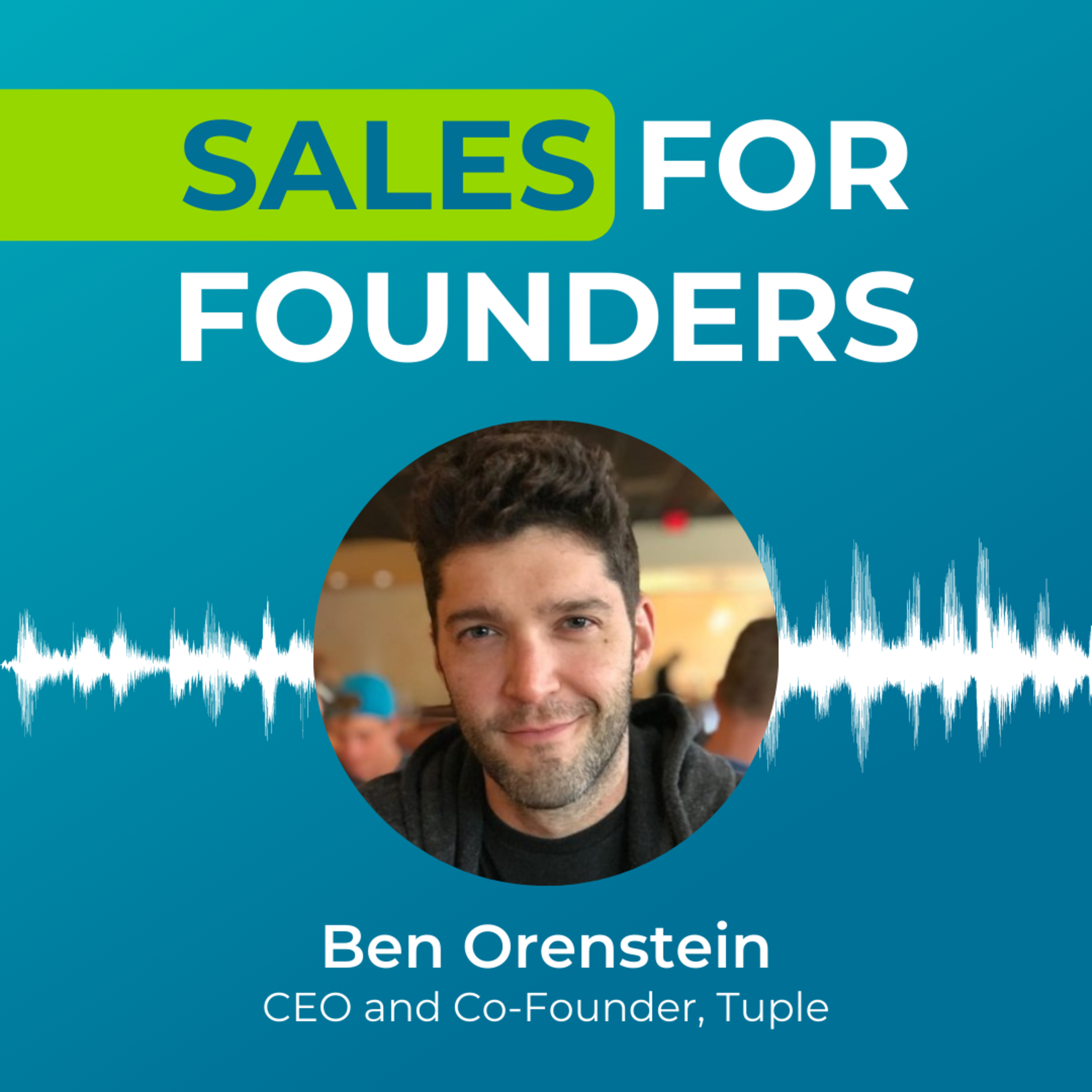 Hey... Sales can be fun! Perspectives on Founder Sales with Ben Orenstein of Tuple