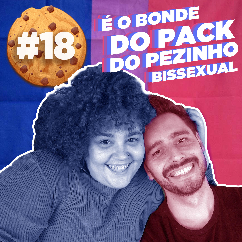 #18 É o Bonde do Pack do Pezinho Bissexual
