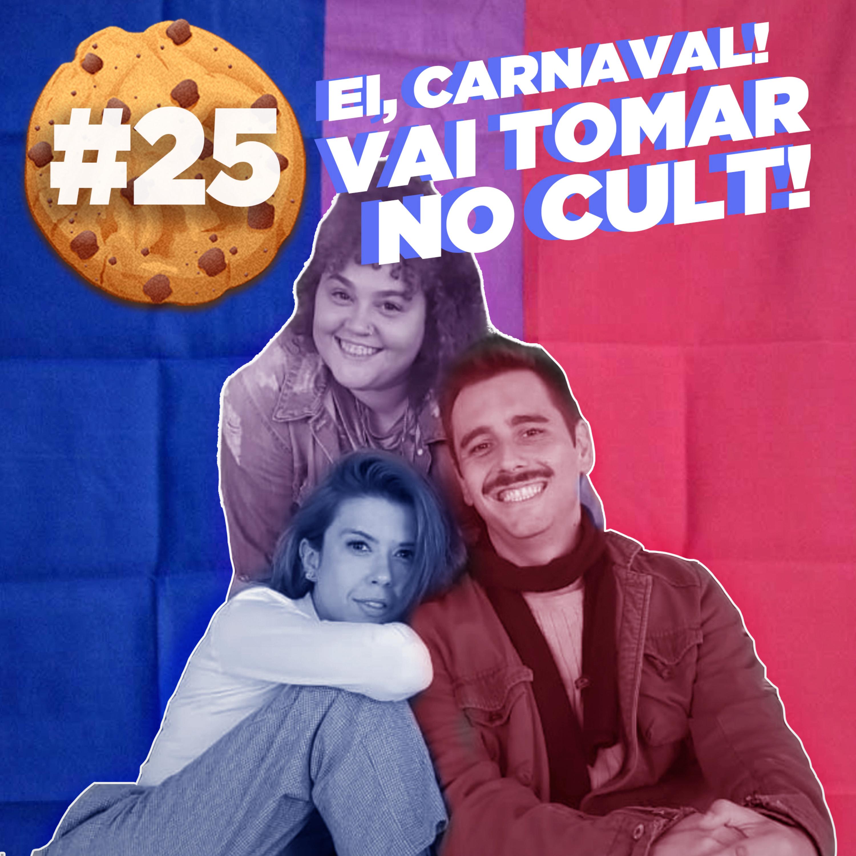 #25 Ei, Carnaval! Vai Tomar no Cult!