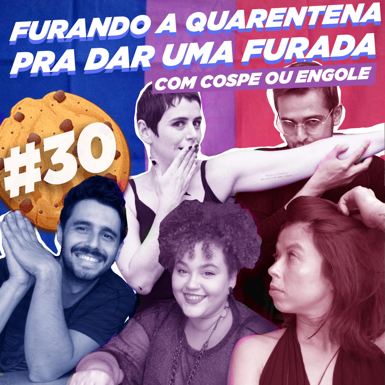 #30 Furando a Quarentena pra dar uma Furada (com Cospe ou Engole)