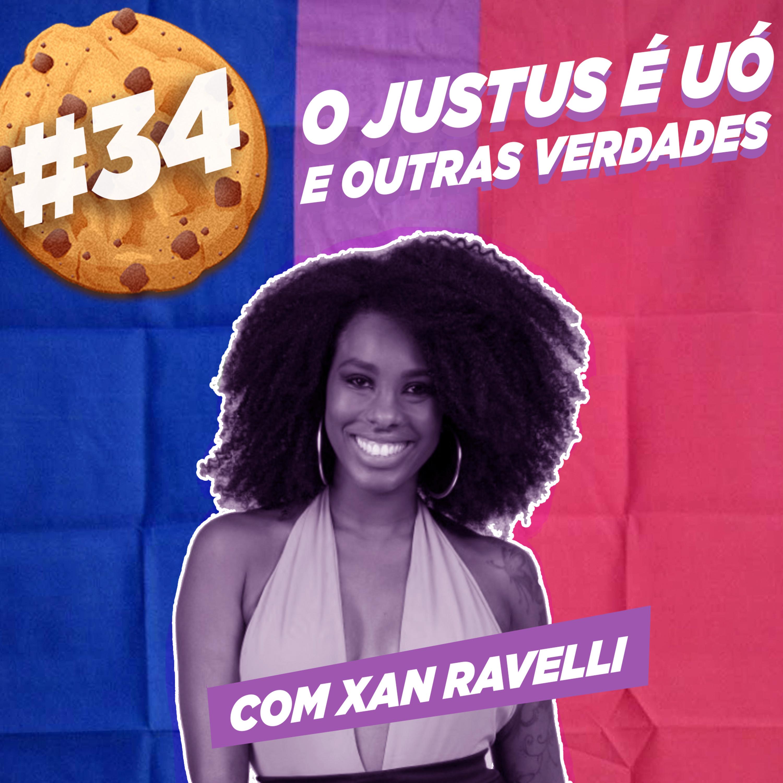 #34 Justus é Uó e outras verdades com Xan Ravelli