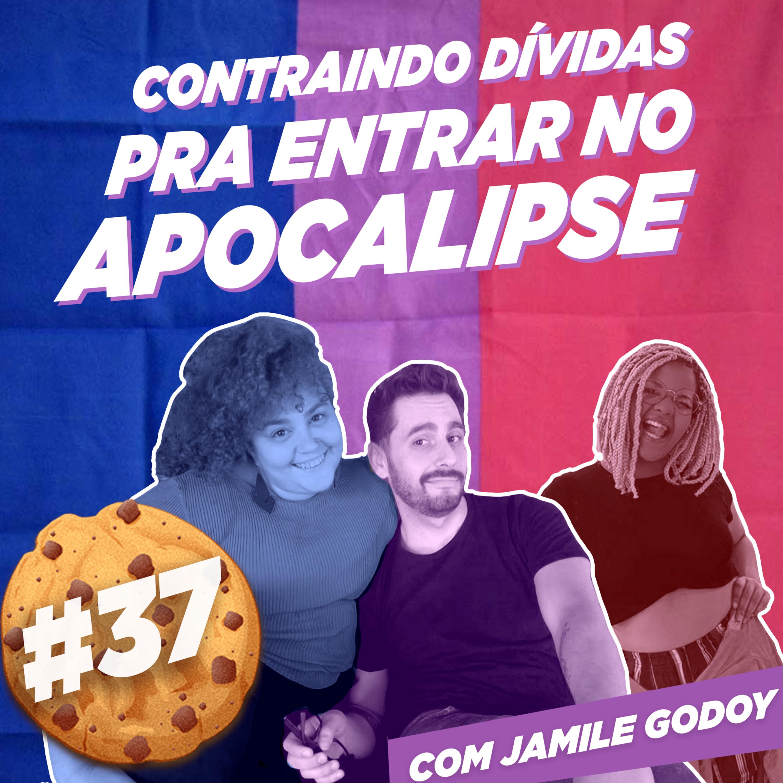 #37 Contraindo dívidas para entrar no Apocalipse (com Jamile Godoy)
