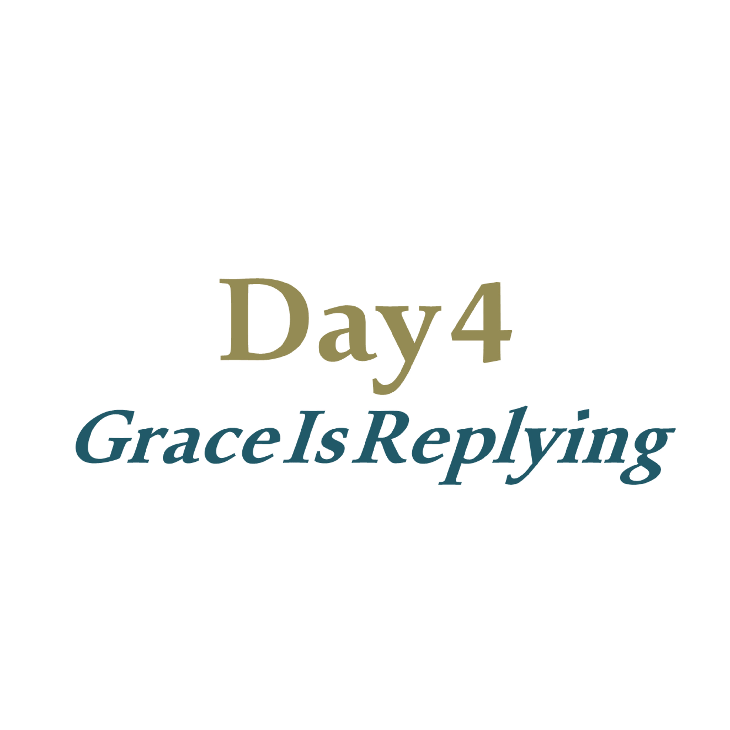 Day 4 - Grace Is Replying