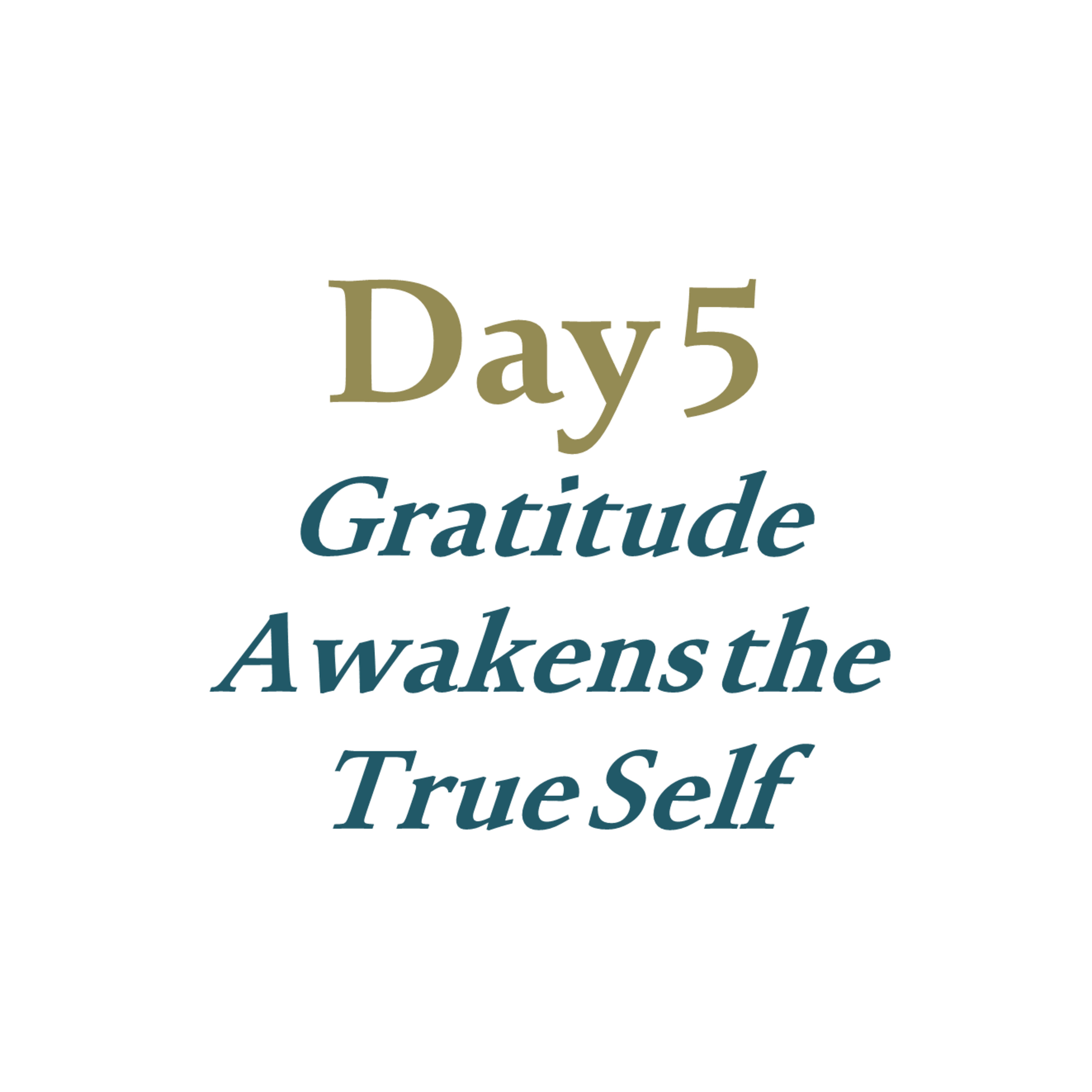 Day 5 - Gratitude Awakens the True Self