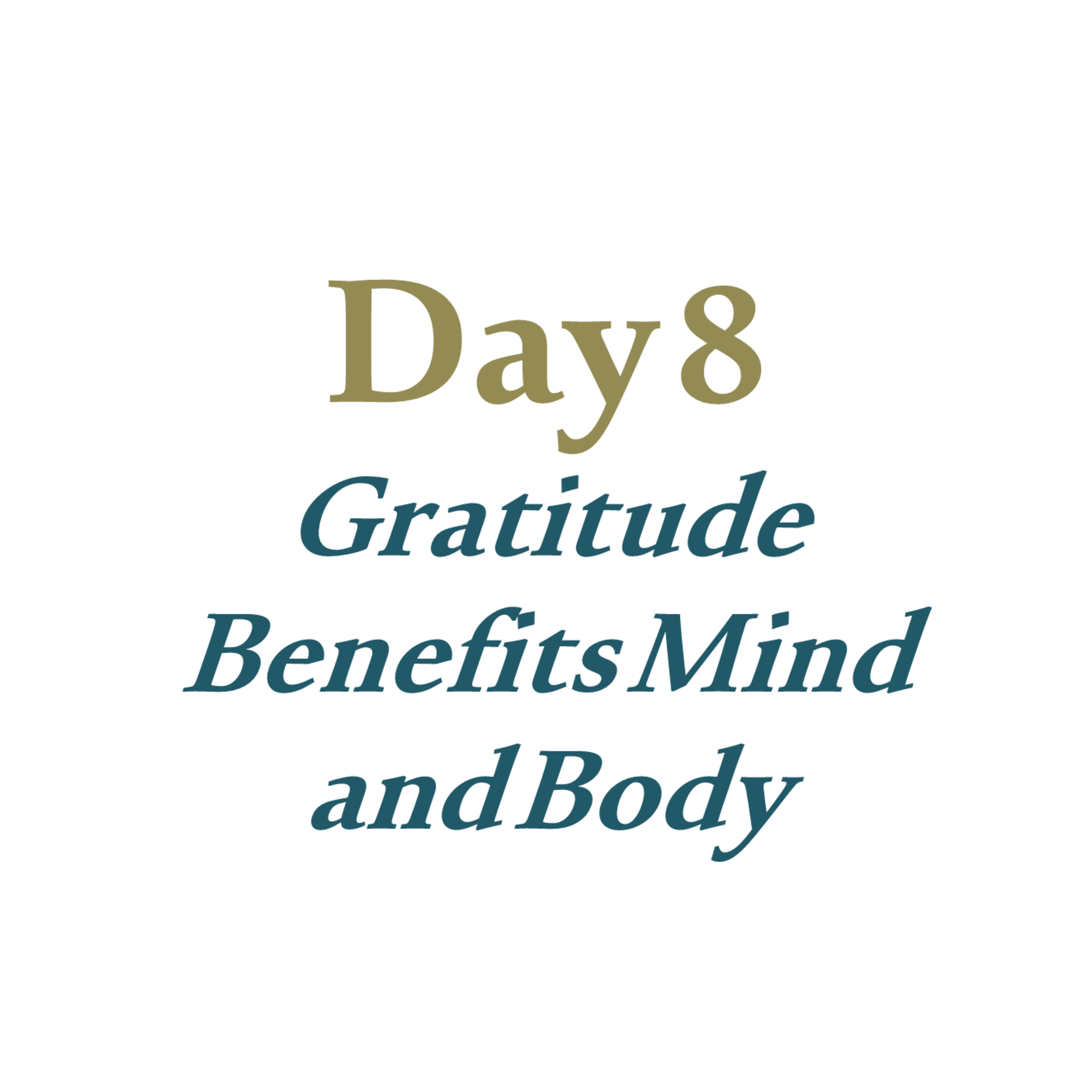 Day 8 - Gratitude Benefits Mind and Body