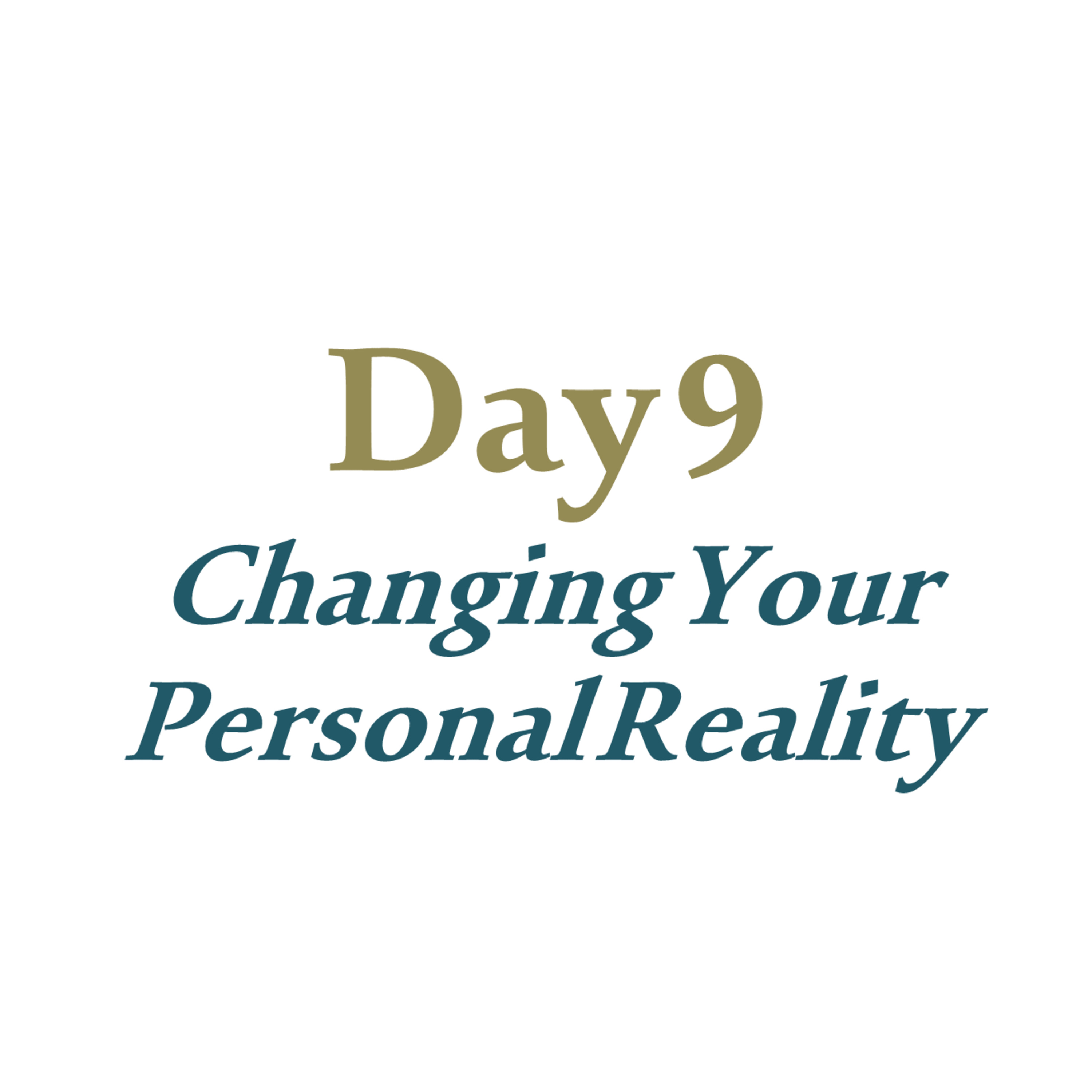 Day 9 - Changing Your Personal Reality